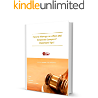 How to Manage an office of a Law Firm or/ and Corporate Lawyers? Important Tips!  Vol. 1