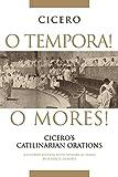 O Tempora! O Mores!: Cicero's Catilinarian Orations, A Student Edition with Historical Essays