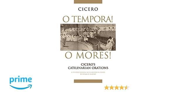 Amazon.com: O Tempora! O Mores!: Cicero's Catilinarian Orations, A ...