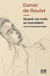 Quand vos nuits se morcellent : lettre à Ferdinand Hodler