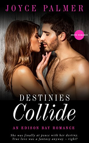 Destinies Collide (An Edison Bay Romance Book 4) by [Palmer, Joyce]