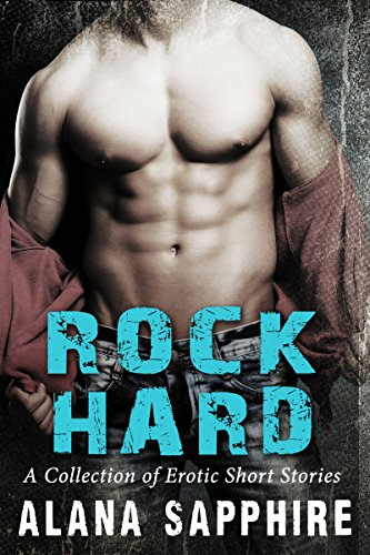 Rock Hard: A Collection of Erotic Short Stories (Erotic Free Short Stories)