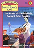 The Bride of Frankenstein Doesn't Bake Cookies (Bailey School Kids #41)