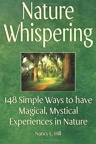 Nature Whispering: 148 Simple Ways to have Magical, Mystical Experiences in Nature