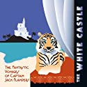 The White Castle: The Fantastic Voyages of Jack Flanders Radio/TV Program by Meatball Fulton Narrated by Dave Herman