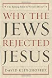 Why the Jews Rejected Jesus, David Klinghoffer, 0385510225