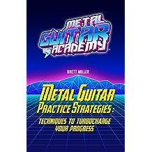 Metal Guitar Practice Strategies: Techniques to Turbocharge Your Progress
