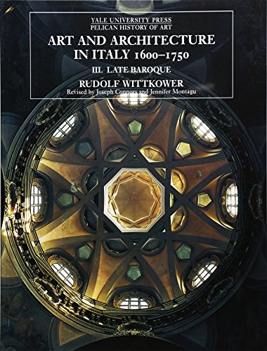 Art and Architecture in Italy 1600-1750, Vol. 3: Late Baroque (Yale University Press Pelican History of Art) -  Rudolf Wittkower, Trade Paper