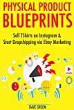 Physical Product Blueprints: Sell Tshirts on Instagram & Start Dropshipping via Ebay Marketing