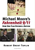 Michael Moore's Fahrenheit 9/11: How One Film Divided a Nation (Culture America), Robert Brent Toplin, 0700614524