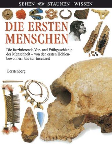 Die ersten Menschen: Die faszinierende Vor- und Frühgeschichte der Menschheit - von den ersten Höhlenmenschen bis zur Eisenzeit