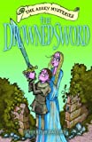 The Drowned Sword: The Abbey Mysteries 4