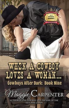 When A Cowboy Loves A Woman (Cowboys After Dark Book 9) by [Carpenter, Maggie]