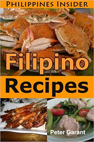 Filipino recipes the insiders guide to food in the philippines filipino recipes the insiders guide to food in the philippines philippines insider peter garant 9781490520780 amazon books forumfinder Images
