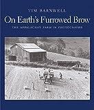 On Earths Furrowed Brow: The Appalachian Farm In Photographs