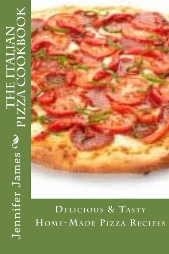 Download the italian pizza cookbook delicious tasty home made download the italian pizza cookbook delicious tasty home made pizza recipes book pdf audio idk4eh4xy forumfinder Images