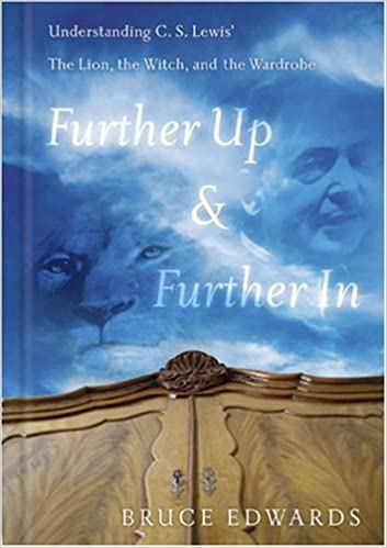com further up and further in understanding c s lewis s  com further up and further in understanding c s lewis s the lion the witch and the wardrobe 9780805440706 bruce edwards books