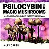 Psilocybin and Magic Mushrooms: The Ultimate Guide