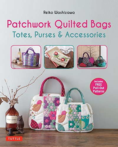 Patchwork Quilted Bags: Totes, Purses and Accessories (Quilted Patterns Bag)