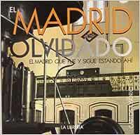 El Madrid olvidado: El Madrid que fue y sigue estando ahí: Amazon.es: Osorio García de Oteyza, Carlos: Libros
