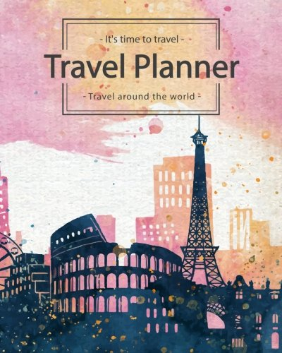 Travel Planner: Travel around the world Trip Journal Itinerary Checklists Packing list Vacation Logbook Notebook To Write In Memories Keepsake (It's time to Travel) (Volume 3)