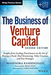 The Business of Venture Capital: Insights from Leading Practitioners on the Art of Raising a Fund, Deal Structuring, Value Creation, and Exit Strategies (Wiley Finance)