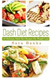 Dash Diet Recipes: 42 Delicious Dash Diet Recipes for Weight Loss: Volume 1