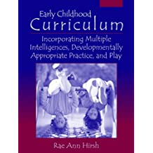 Early Childhood Curriculum: Incorporating Multiple Intelligences, Developmentally Appropriate Practices, and Play