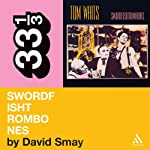 Tom Waits' 'Swordfishtrombones' (33 1/3 Series) | David Smay