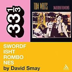 Tom Waits' 'Swordfishtrombones' (33 1/3 Series)