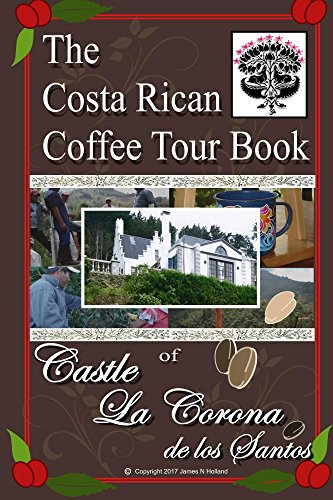 Coffee Corona - The Costa Rican Coffee Tour Book: of Castle La Corona de los Santos