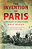 The Invention of Paris: A History in Footsteps by Eric Hazan front cover