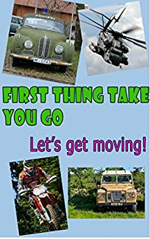 FIRST THING TAKE YOU GO : LET'S GET MOVING