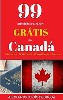 99 atividades e atrações Grátis no Canadá por [Pedrosa, Alexandre Luís]