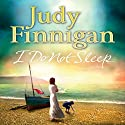 I Do Not Sleep Audiobook by Judy Finnigan Narrated by Patience Tomlinson