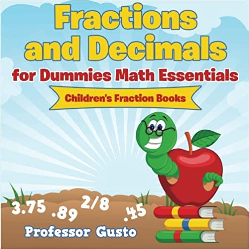 Fractions and Decimals for Dummies Math Essentials: Children's Fraction Books
