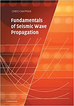 Fundamentals of Seismic Wave Propagation 1st edition by Chapman, Chris (2004)