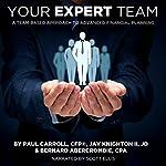 Your Expert Team: A Team-Based Approach to Advanced Financial Planning | Jay Knighton,Bernard Abercrombie,Paul Carroll