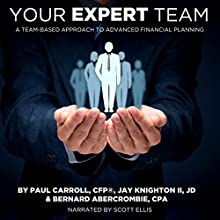 Your Expert Team: A Team-Based Approach to Advanced Financial Planning Audiobook by Jay Knighton, Bernard Abercrombie, Paul Carroll Narrated by Scott Ellis