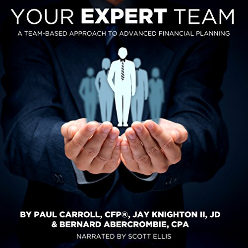 Your Expert Team: A Team-Based Approach to Advanced Financial Planning
