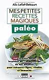 Mes petites recettes magiques paléo : 100 recettes faciles inspirées de l'alimentation de nos ancêtres pour retrouver ligne, vitalité et immunité