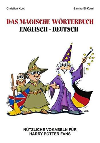 Das magische Wörterbuch Englisch - Deutsch: Nützliche Vokabeln für Harry Potter Fans