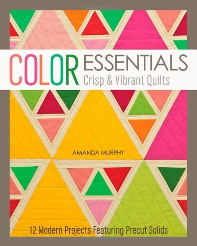 Color Essentials_Crisp & Vibrant Quilts: 12 Modern Projects Featuring Precut Solids by Amanda Murphy (2013-12-07)