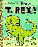 I'm a T. Rex! (Little Golden Book)
