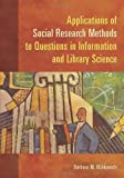 Applications of Social Research Methods to Questions in Information and Library Science, Barbara M. Wildemuth, 1591585031