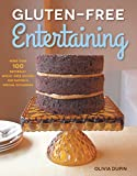 Gluten-Free Entertaining: More than 100 Naturally Wheat-Free Recipes for Parties and Special Occasions by Olivia Dupin