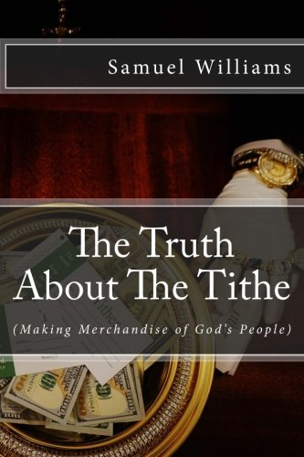 - The Truth About The Tithe: Making merchandise of God's People