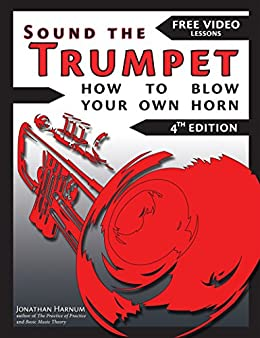 Sound the Trumpet (4th ed.): How to Blow Your Own Horn (Essential Trumpet Lessons 1-3 Book 123) (English Edition) por [Harnum, Jonathan]