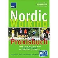 Nordic Walking Praxisbuch: So lernen Sie richtig mit der Nordic ALFA Technik; Für jeden geeignet und Rücken schonend