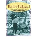 The First Hollywood: Florida and the Golden Age of Silent Filmmaking (Hardback) - Common